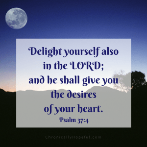 Delight yourself in the Lord, Psalm 37,4
