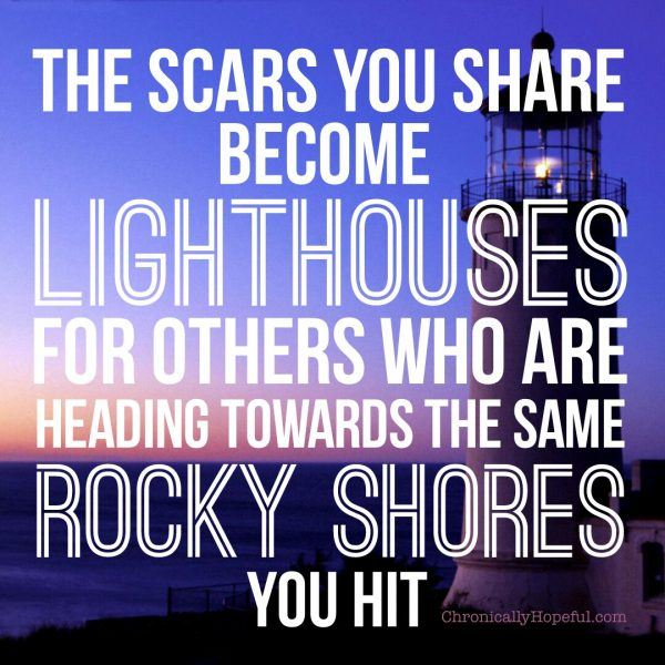 The scars you share become lighthouses for others