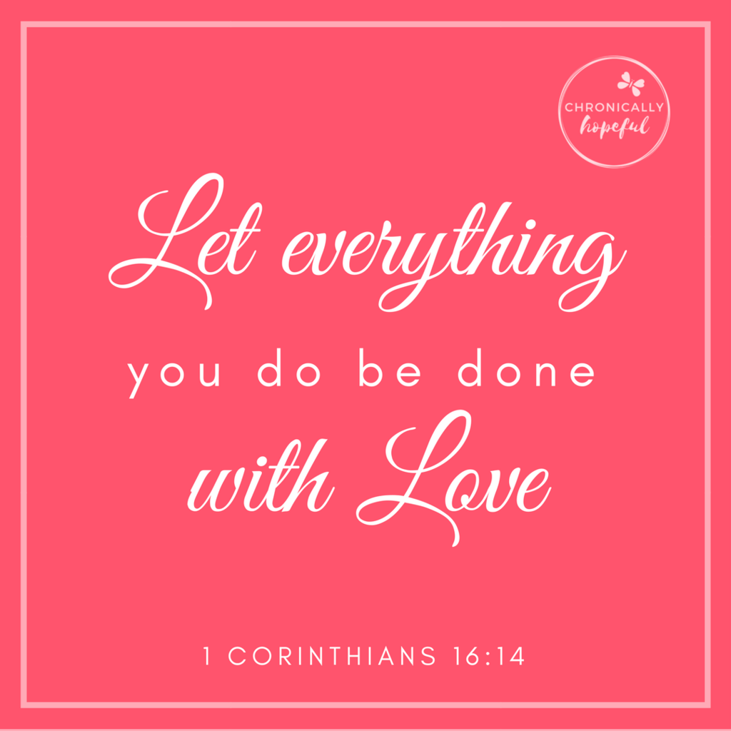 Let everything you do be done in Love VERSE