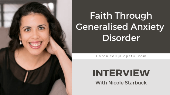Nicole sitting on a sofa, leaning her head on her hand, smiling. Title reads Faith through Generalised anxiety disorder, interview with Nicole Starbuck, by Chronically Hopeful