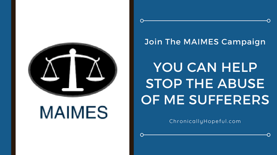 Join the MAIMES campaign, Chronically Hopeful #MEcfs #pwME #ChronicIllness