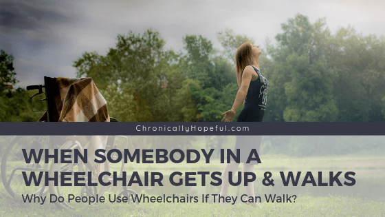 A wheelchair parked outside in a field, a woman standing up in front of it. TItle reads: When somebody in a wheelchair gets up and walks. Why do people use wheelchairs if they can walk?