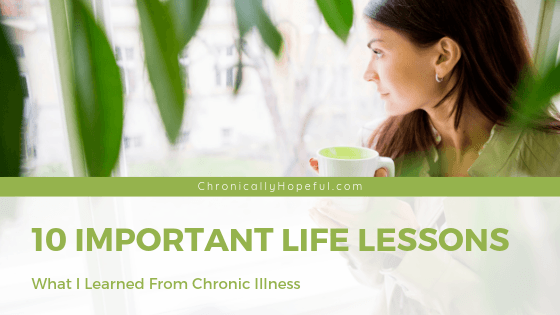 10 Important Life Lessons learned from Chronic Illness, by Chronically Hopeful. A woman sits by the window, gazing out while holding a cup of tea. She has shoulder length hair and is smiling contemplatively.