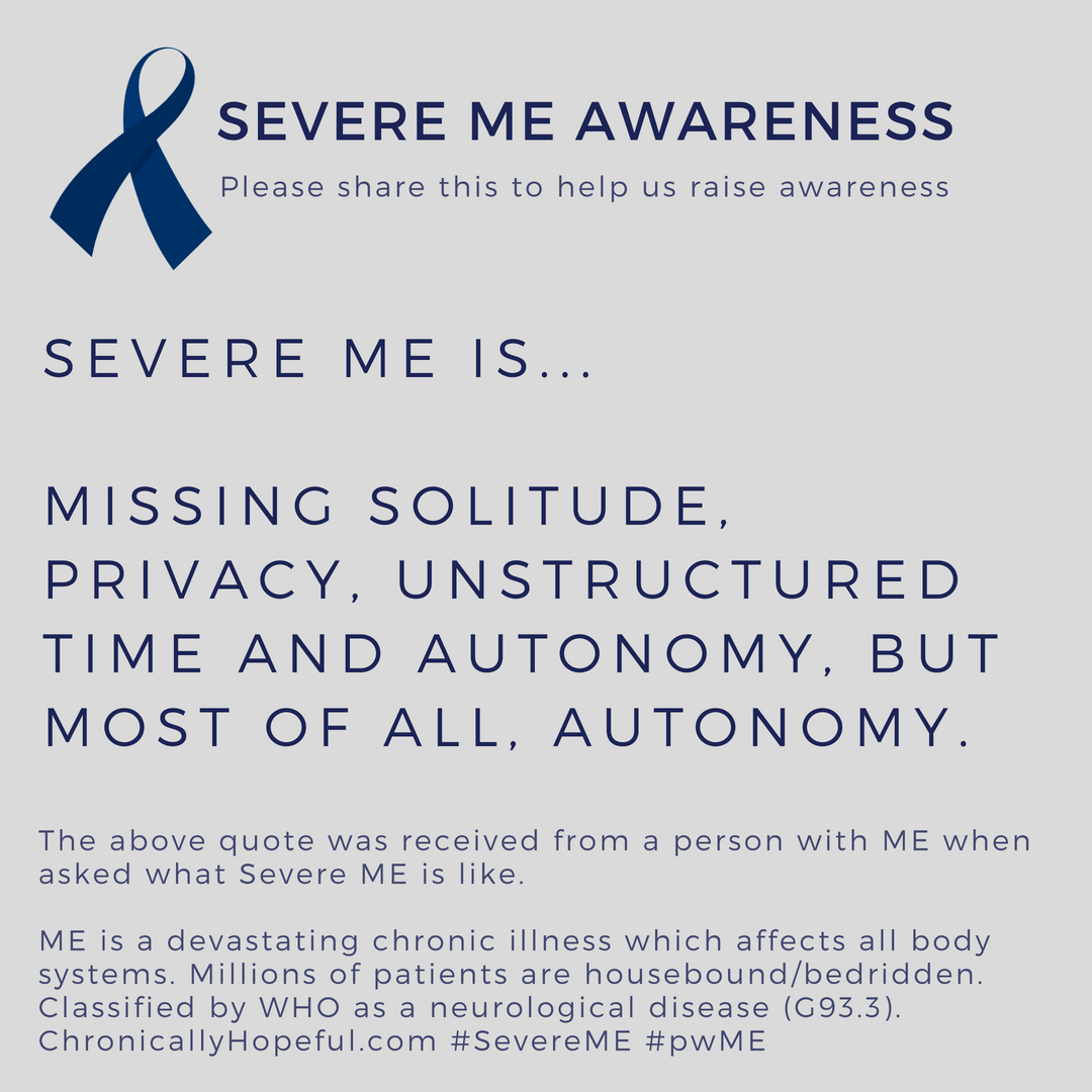 Severe ME is missing solitude, privacy, unstructured time and autonomy. Severe ME Awareness Day