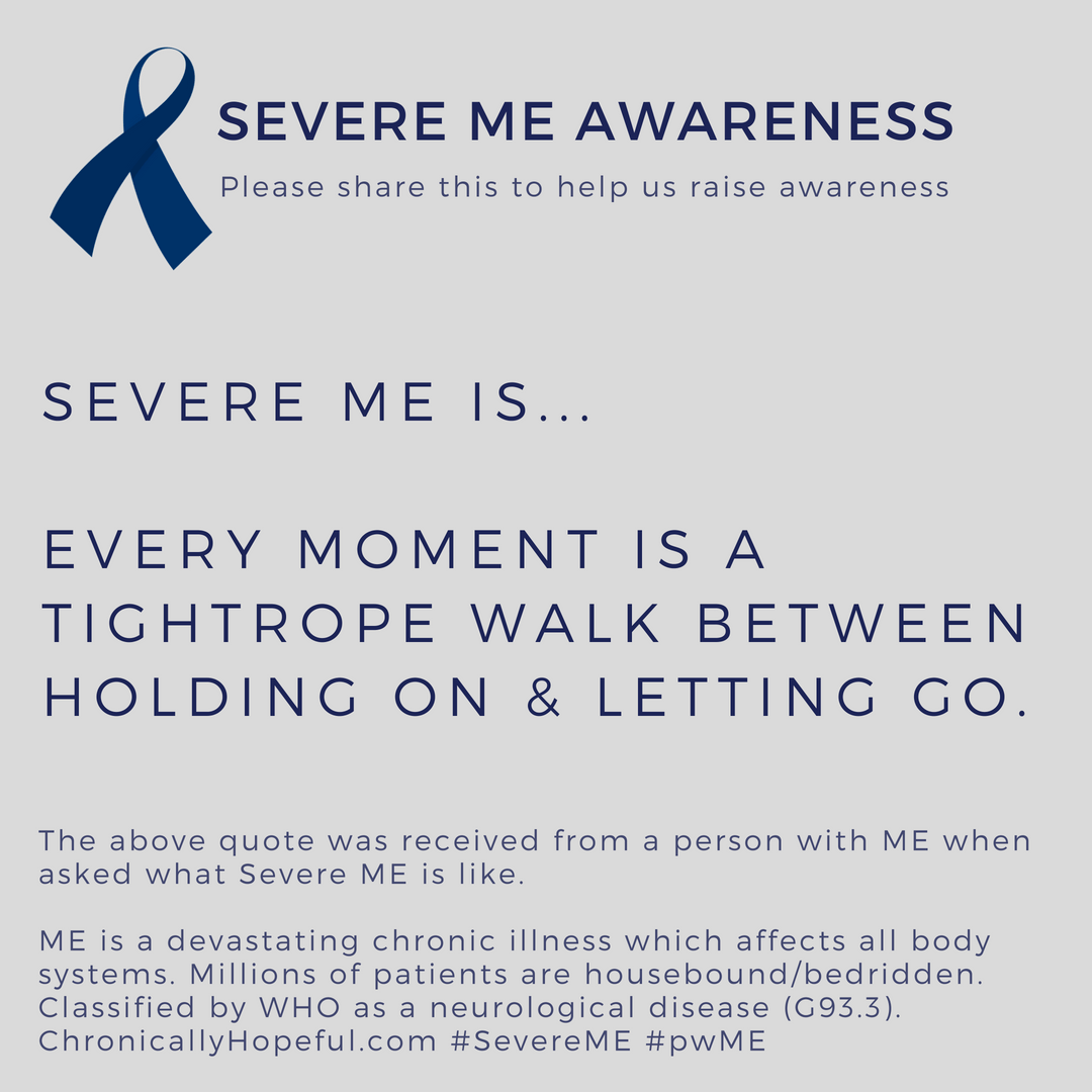 Severe ME is every moment is a tightrope walk between holdinf on and letting go. Severe ME Day