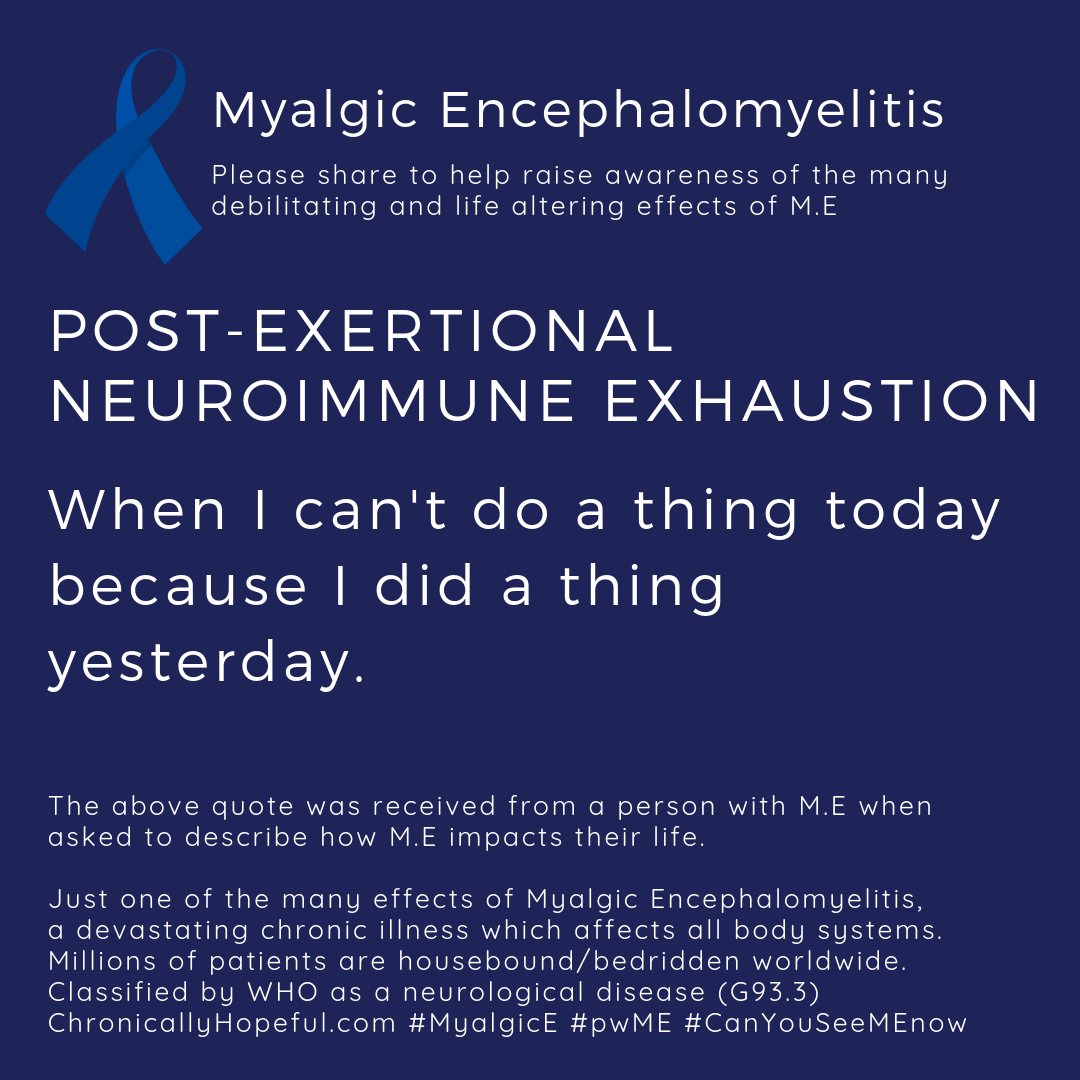 ME Awareness picture, Title reads, Post-exertional neuroimmune exhaustion, when I cant do a thing today because  Idid a thing yesterday. Just one of the effects of Myalgic Encephalomyelitis.
