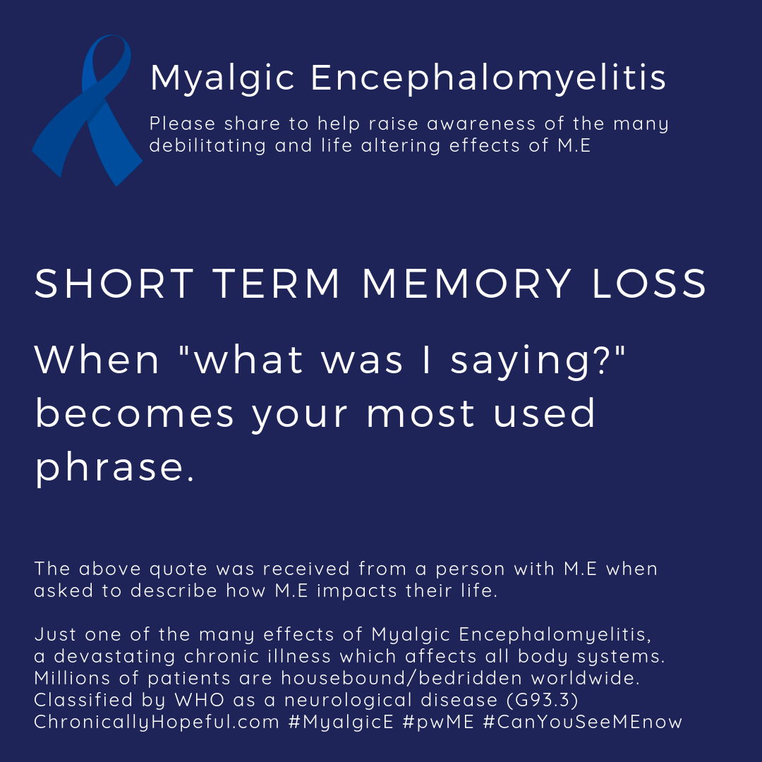 "ME Awareness picture, Title reads, Short term memory loss, when ""what was I saying?"" becomes your most used phrase. Just one of the effects of Myalgic Encephalomyelitis."