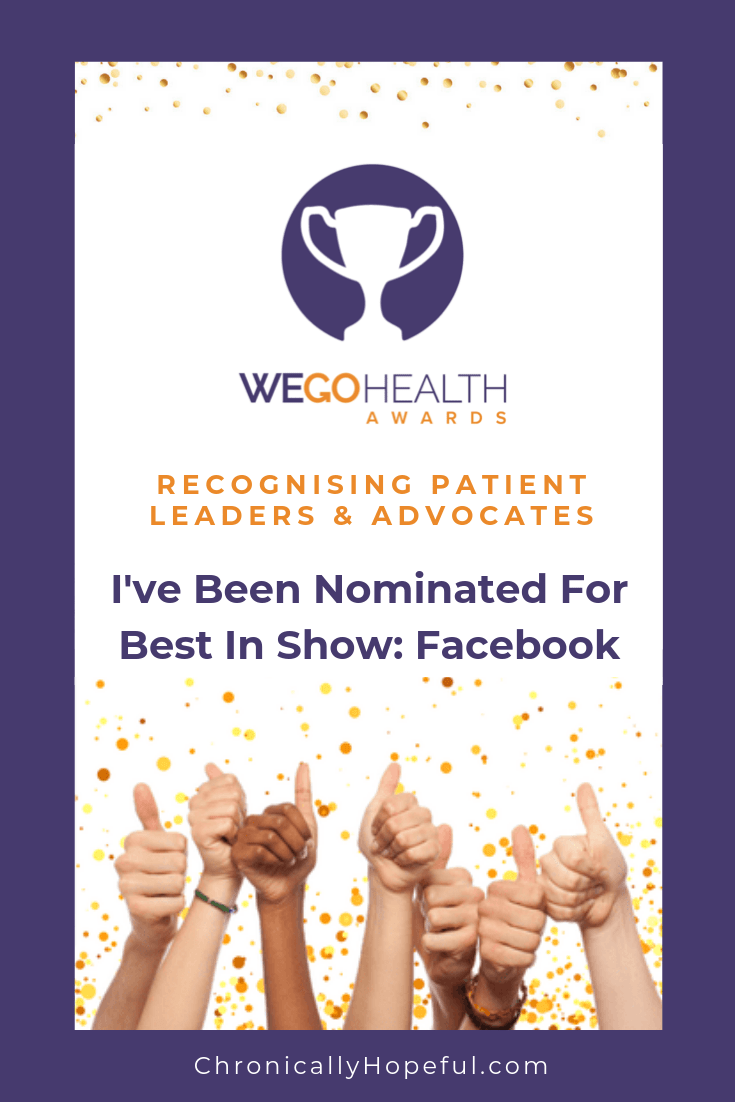 Lots of hands giving thumbs up with gold confetti falling down. Title Reads WEGO Health Awards, recognising patient leaders and advocates, I've been nominated for Best in show: Facebook.ChronicallyHopeful