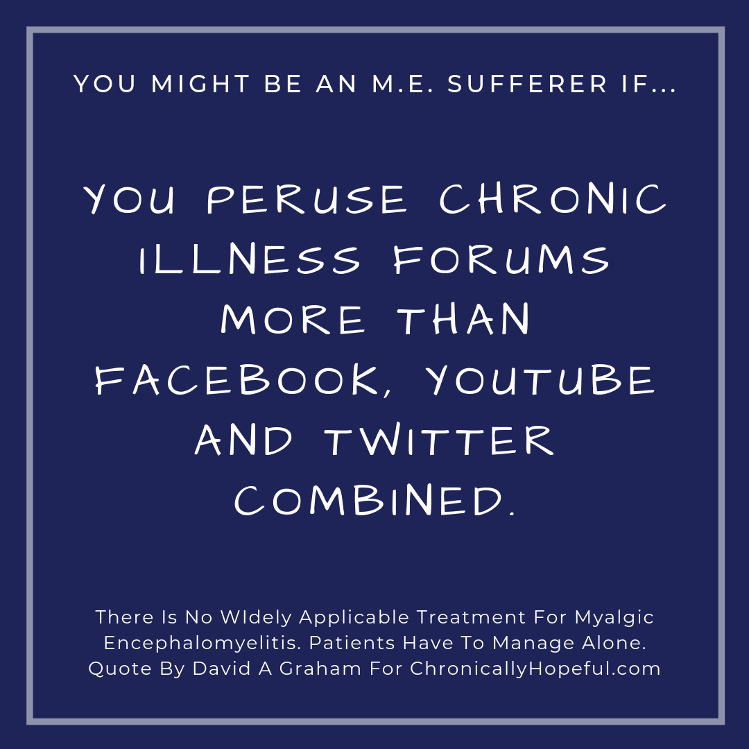 You might be a person with M.E. if... you peruse chronic illness forums more than social media