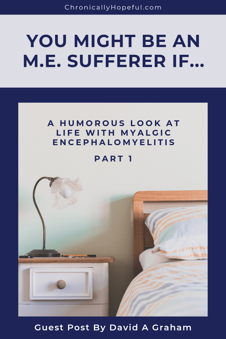 A bed and bedside table with a lamp on it. Title reads: You might be an M.E. sufferer if... A humorous look at life with Myalgic Encephalomyelitis, part 1, guest post by David A Graham.