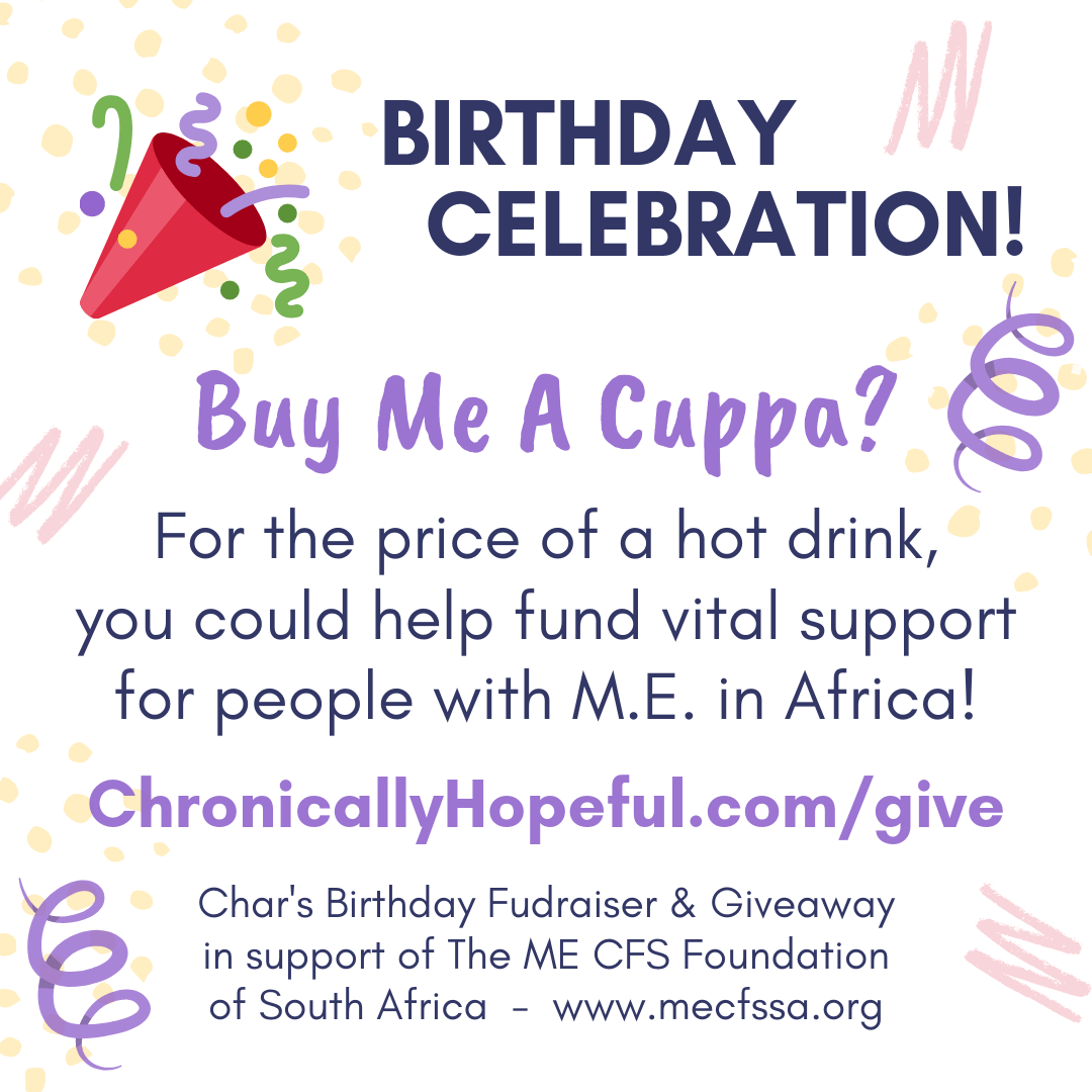Birthday Celebration! Buy me a cuppa? For hte price of a hot drink you can help fund vital support for people with M.E. in Africa!