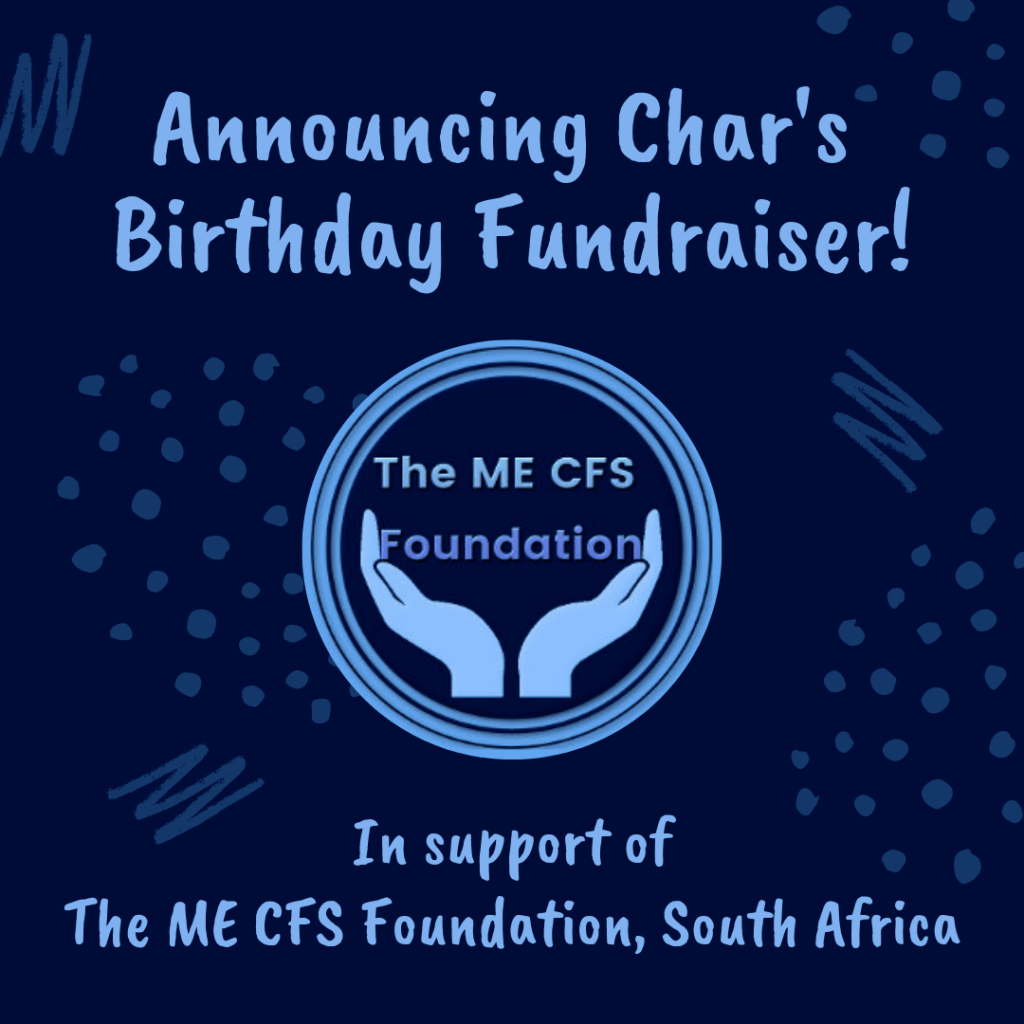 The ME CFS Foundation of South Africa's logo in the middle, title reads: Announcing Char's Birthday Fundraiser in support of the MECFS Foundation South Africa.