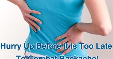Hurry Up Before It Is Too Late To Combat Backache!