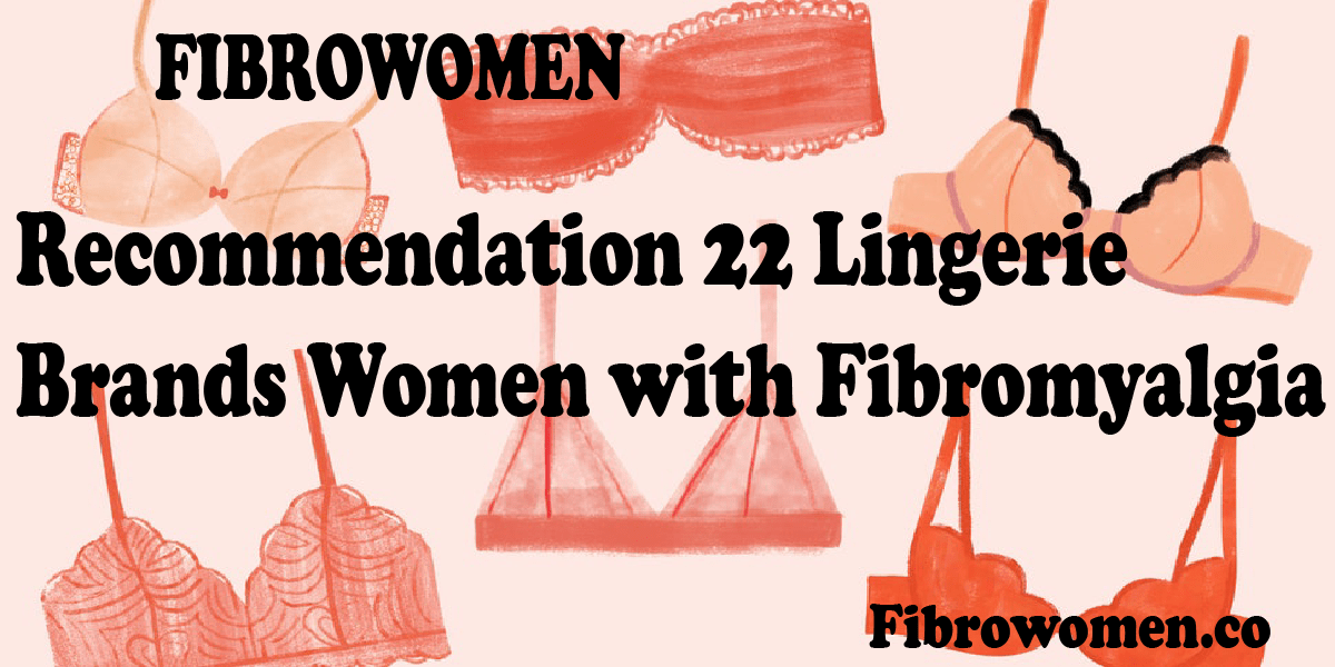 Recommendation 22 Lingerie Brands Women with Fibromyalgia
