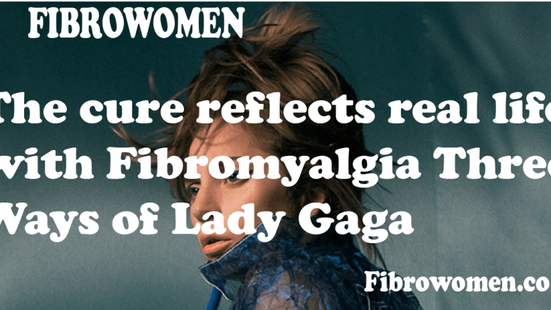 """The cure"" reflects real life with Fibromyalgia Three Ways of Lady Gaga"