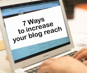 7 ways to increase your blog reach