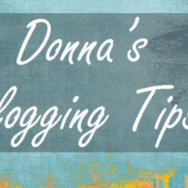 Donna's Blogging Tips | Episode #1