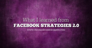 What I learned from Facebook Strategies 2.0 | Chronic Illness Bloggers