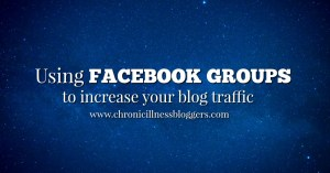 Using Facebook groups to increase your blog traffic | Chronic Illness Bloggers