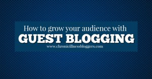 How to grow your audience with guest blogging | Chronic Illness Bloggers