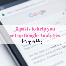 5 Posts To Help You Set Up Google Analytics For Your Blog