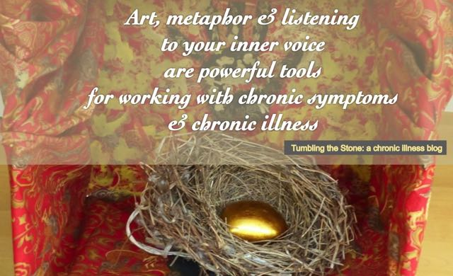 Art, metaphor and listening to your inner voice are powerful tools for working with chronic symptoms, trauma, and chronic illness. post on Tumbling the Stone: a chronic illness blog