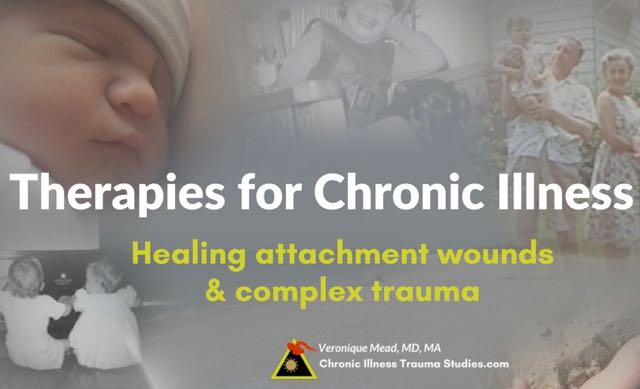 "Therapies for Chronic Illness. Healing attachment wounds, relational aka developmental trauma or ""complex trauma"""