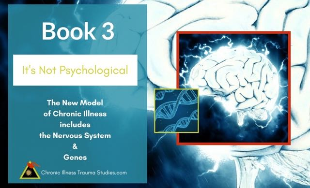 Book 3: Learn more about why chronic illness is not psychological and why the old psychological model of trauma is out of date.
