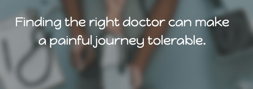 Finding the right doctor can make a painful journey tolerable