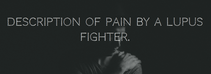 Description of pain by a Lupus fighter