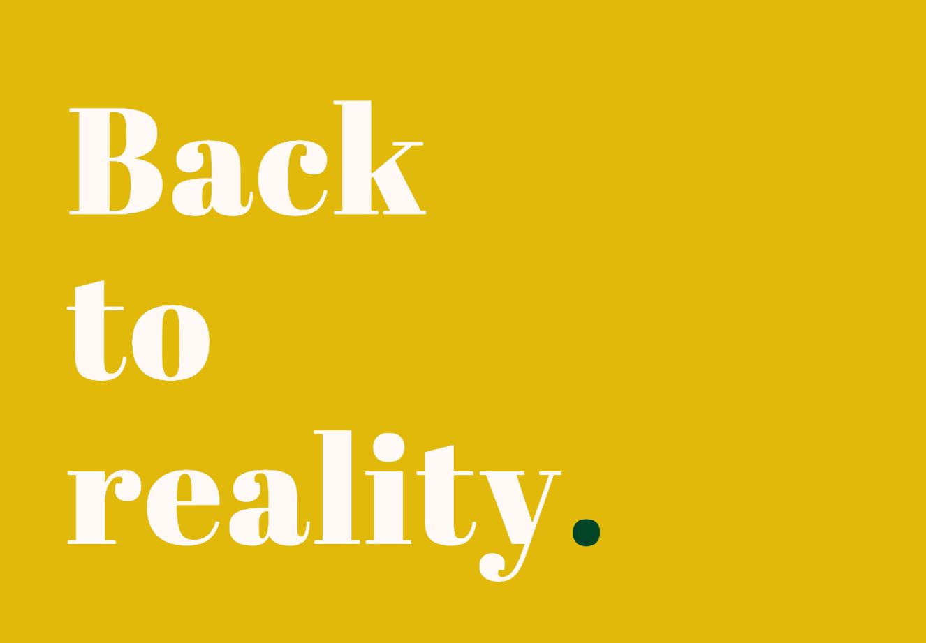 Retour à la réalité.