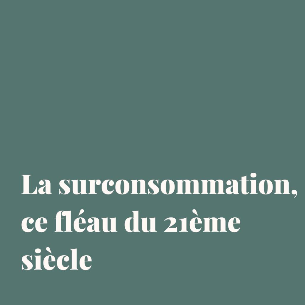 Surconsommation, fléau du 21ème siècle, consommation