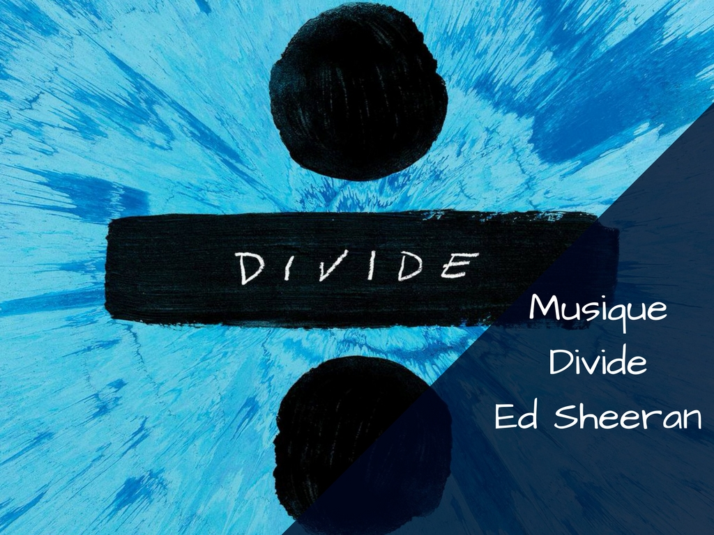 Divide ÷ le nouvel album d'Ed Sheeran