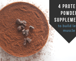 4 Protein Powder Supplements to Build Lean Muscle