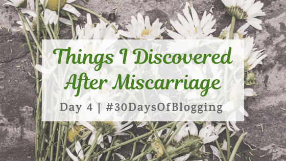 Things I Discovered After Miscarriage | Day 3 of 30 Days of Blogging