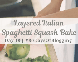 Layered Italian Spaghetti Squash Bake | Day 18 of 30 Days of Blogging
