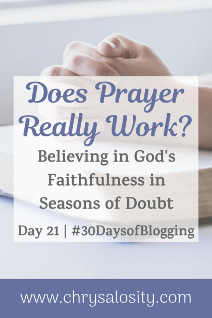 Does Prayer Really Work? | Day 21 of 30 Days of Blogging
