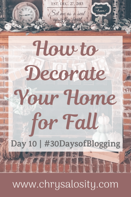 How to Decorate Your Home for Fall | Day 10 of 30 Days of Blogging