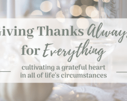 Giving Thanks Always, for Everything
