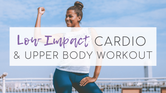 Low Impact Cardio & Upper Body Workout