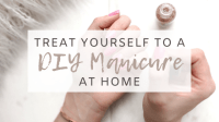 Treat Yourself to a DIY Manicure at Home