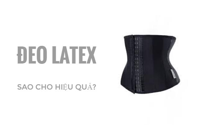 Đeo Latex sao cho hiệu quả