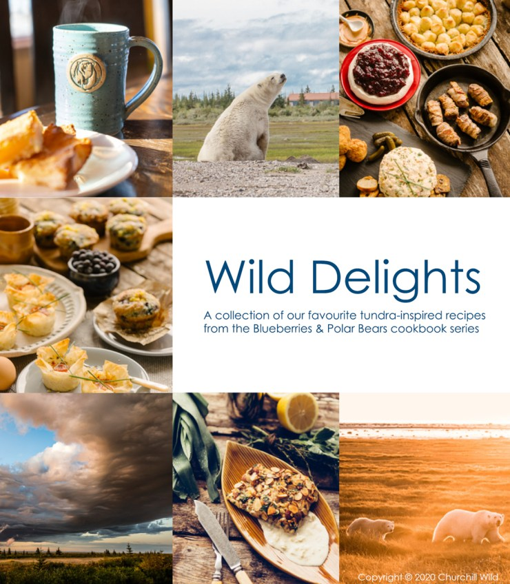 Wild Delights Cookbook. Guest selected recipes from the Blueberries & Polar Bears cookbook series. Free Download.