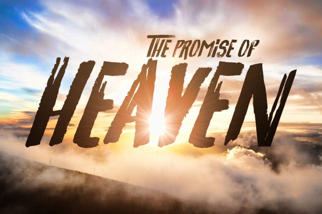 4 Ways the Promise of Heaven Transforms Your Life Today