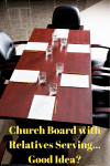 Church Board with Relatives Serving... Good Idea?