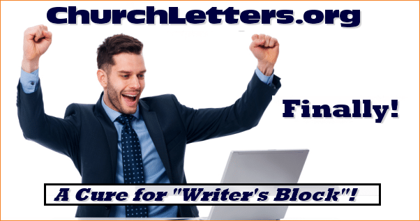 Finally! A Cure for writer's block with a Membership at ChurchLetters.org.  Join Today for access to over 1,000 Church Letter Templates!