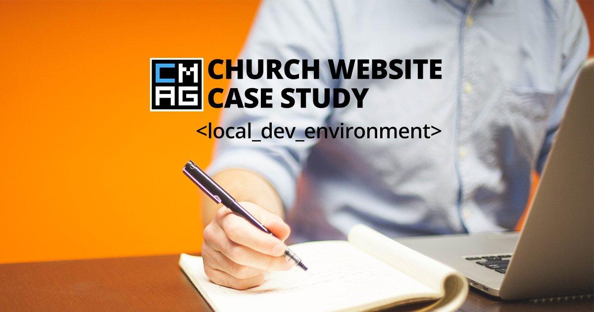 A Church Website Case Study: Your Local Development Environment [Series]