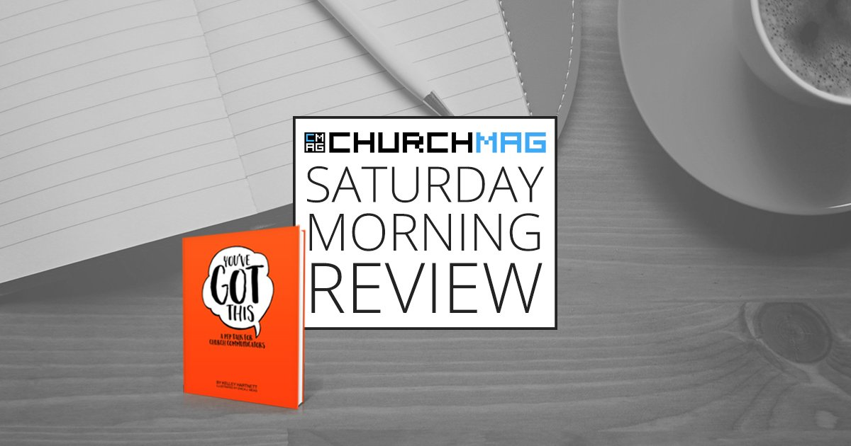 """""""You've Got This"""" – A Pep Talk For Church Communicators [Saturday Morning Review]"""
