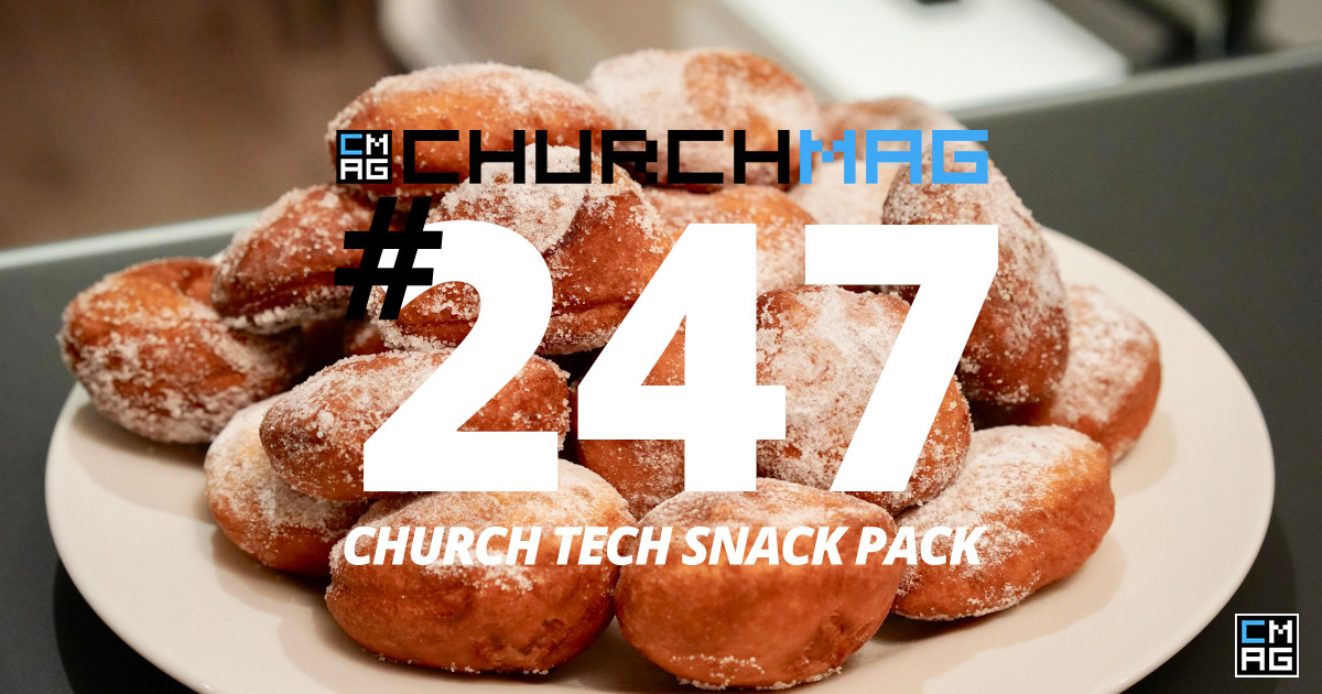 Church Tech Snack Pack #247