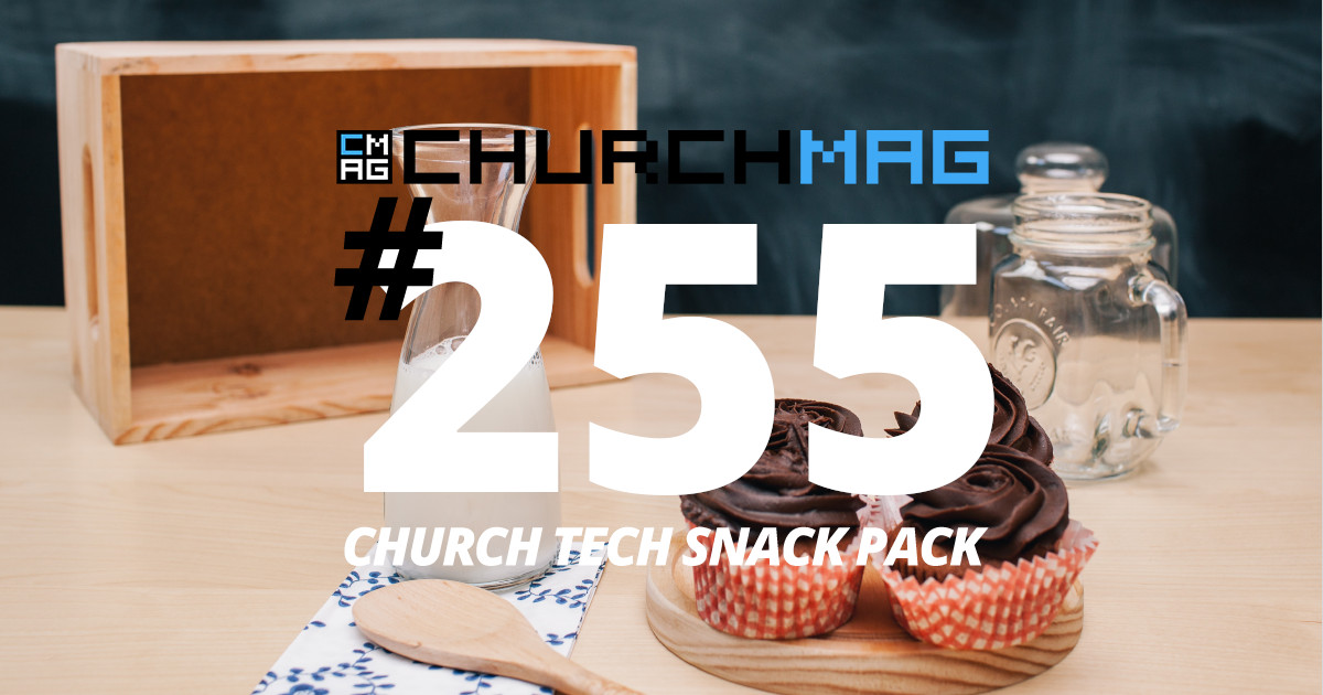 Church Tech Snack Pack #255